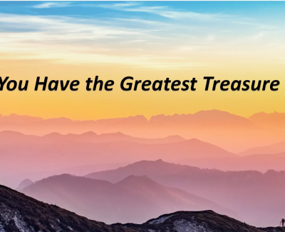 You Have the Greatest Treasure